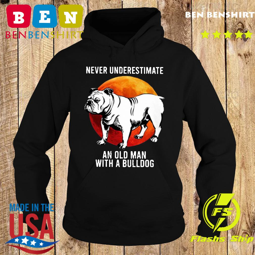 Never Underestimate An Old Man With A Bulldog Moon Shirt Hoodie
