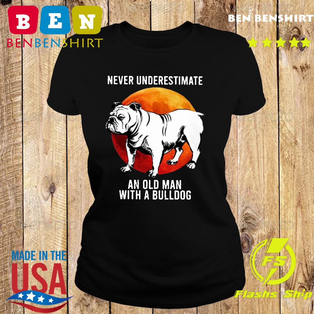 Never Underestimate An Old Man With A Bulldog Moon Shirt Ladies tee