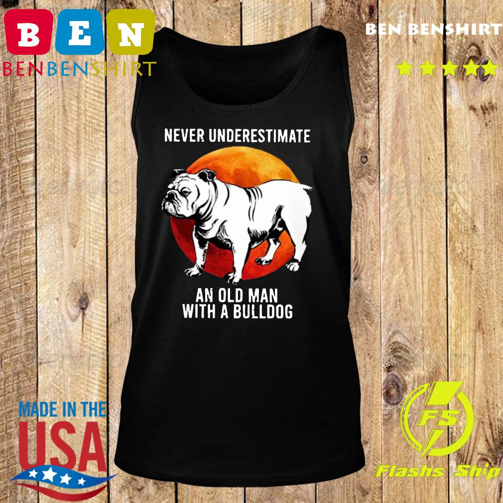 Never Underestimate An Old Man With A Bulldog Moon Shirt Tank top
