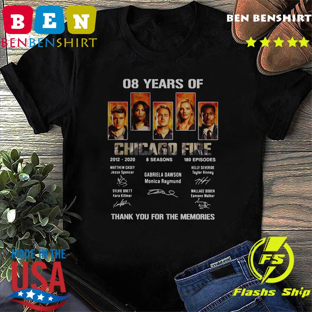 08 Years Of Chicago Fire 2012 2020 8 Seasons 180 Episodes Thank You For The Memories Signatures Shirt