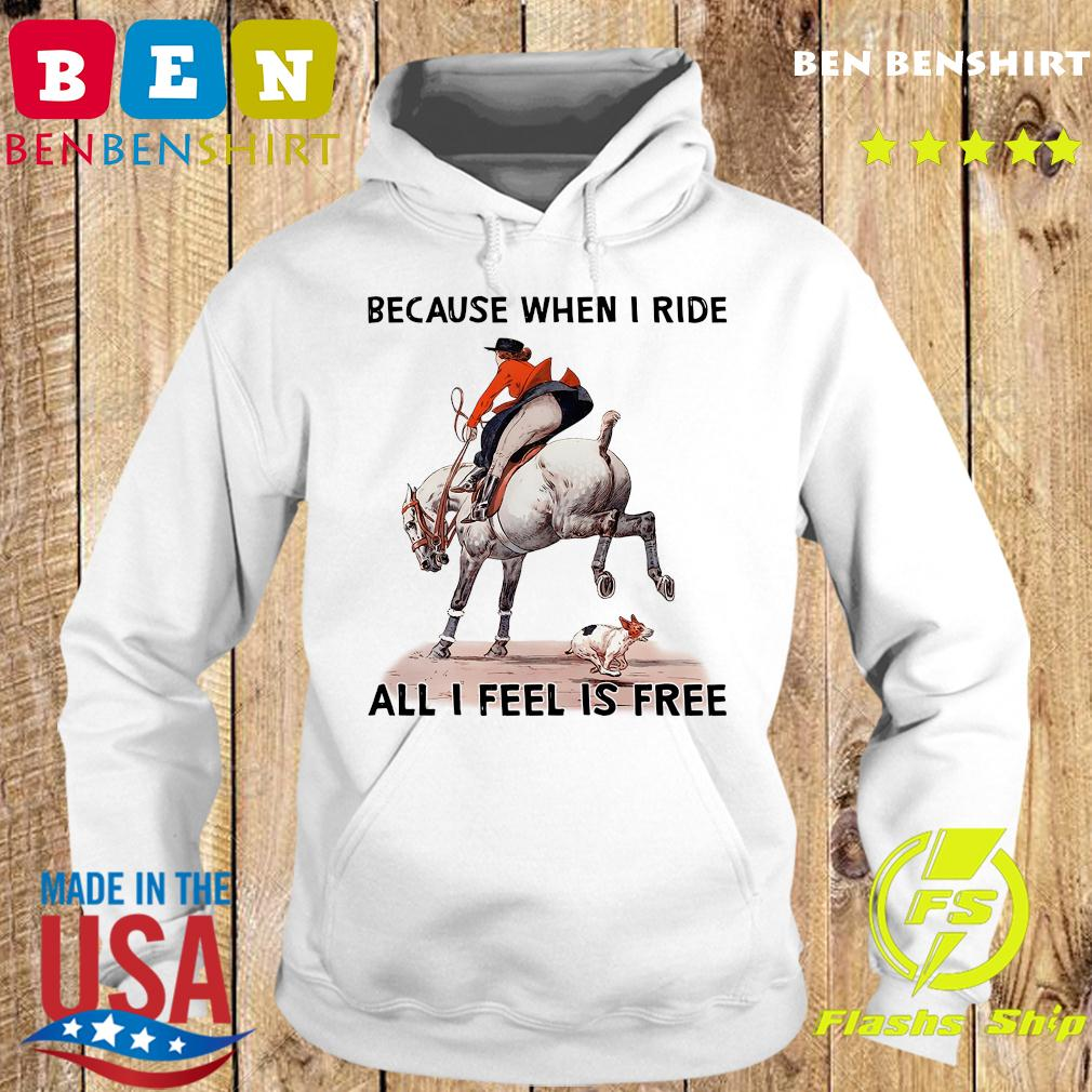 Because When I Ride All I Feel Is Free Shirt Hoodie