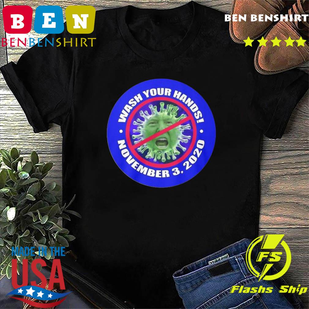 Donald Trump Coronavirus Wash Your Hands November 3 2020 Shirt