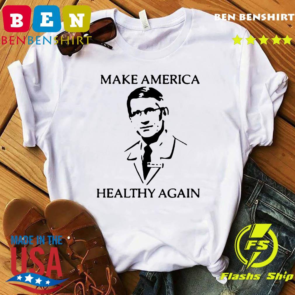 Dr Fauci make america healthy again shirt