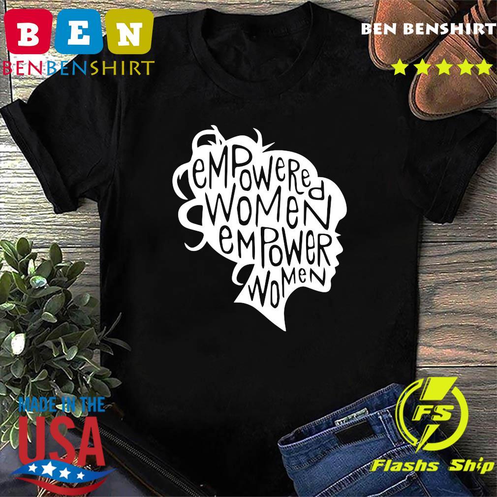 Empowered Women Empower Women Shirt