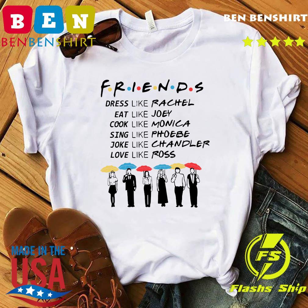 Friends Dress Like Rachel Eat Like Joey Cook Like Monica Shirt