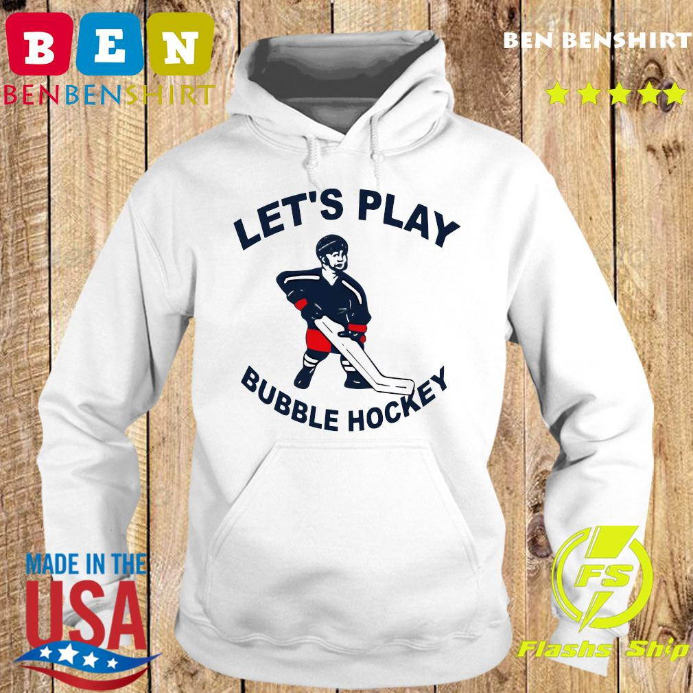 Let's Play Bubble Hockey Shirt Hoodie