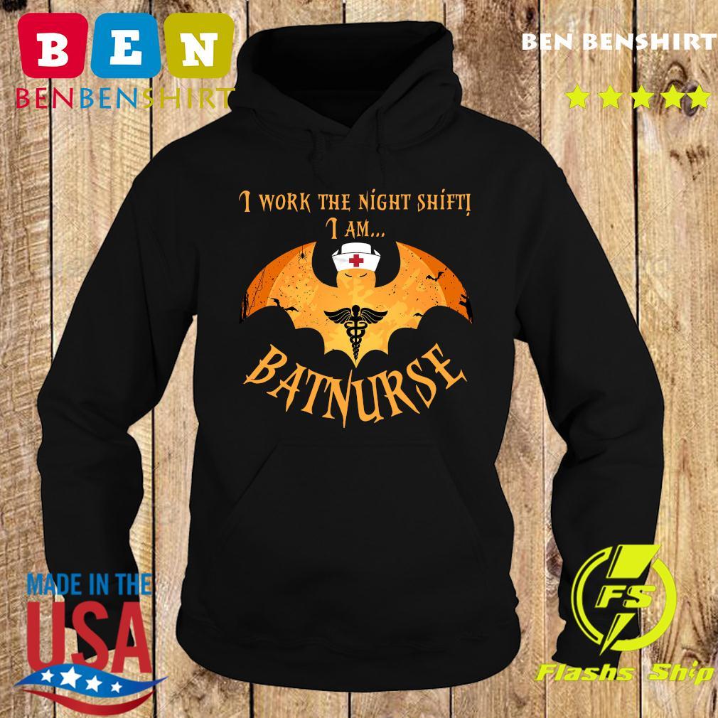 Nurse Batman I Work The Night Shift I Am Batnurse Shirt Hoodie