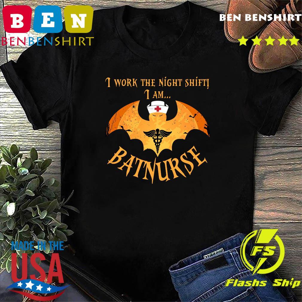 Nurse Batman I Work The Night Shift I Am Batnurse Shirt