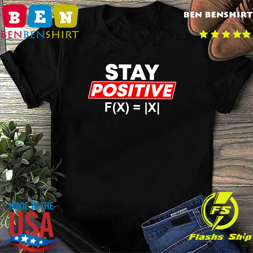 Stay Positive Absolute Value Funny Math Shirt