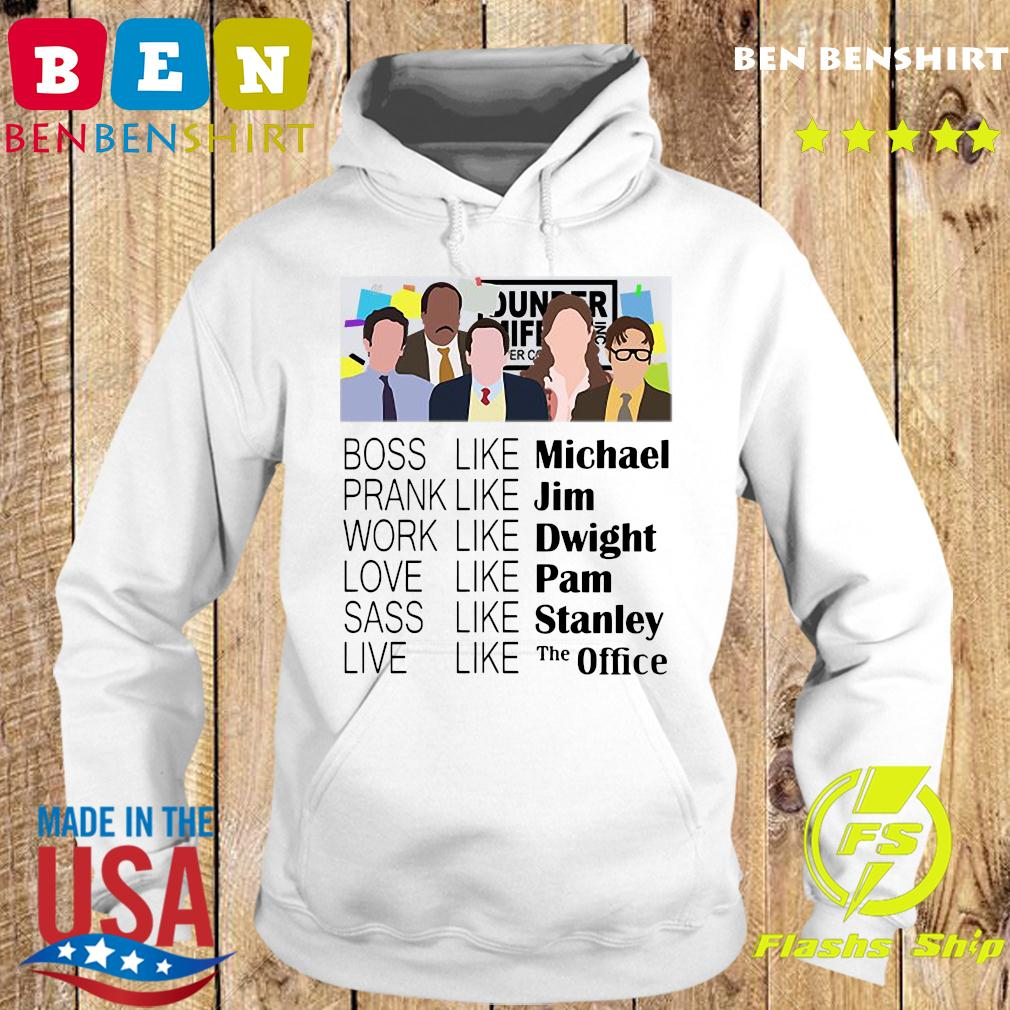 The Office Boss Like Michael Prank Like Jim Work Like Dwight Love Like Pam Shirt Hoodie