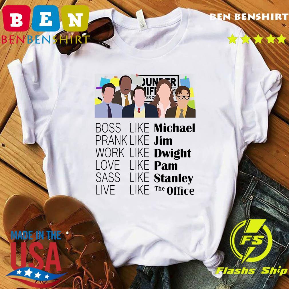 The Office Boss Like Michael Prank Like Jim Work Like Dwight Love Like Pam Shirt