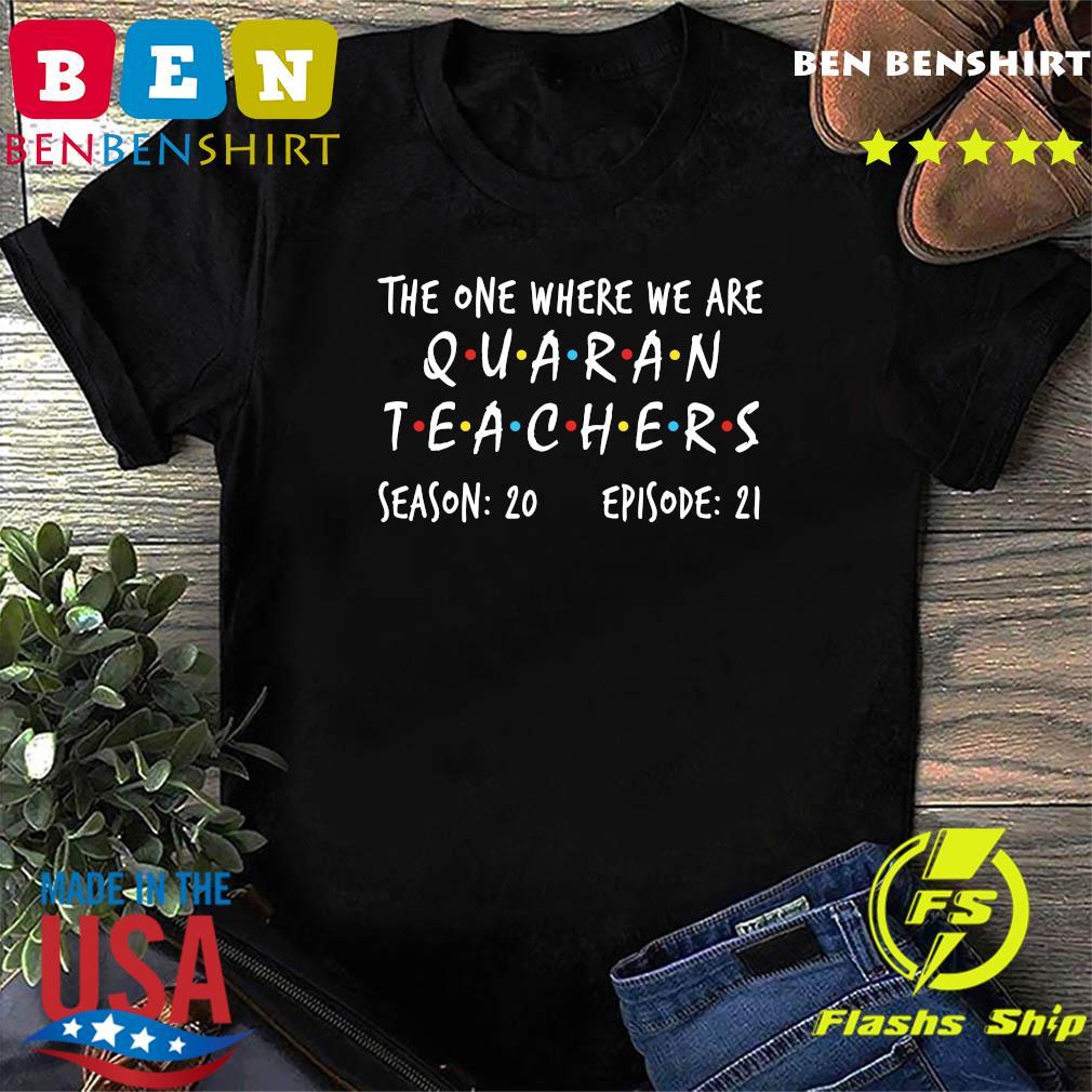 The One Where We Are Quaran Teachers Season 20 Episode 21 Shirt