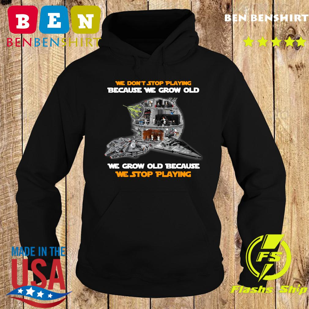 We Don't Stop Playing Because We Grow Old We Grow Old Because We Stop Playing Shirt Hoodie