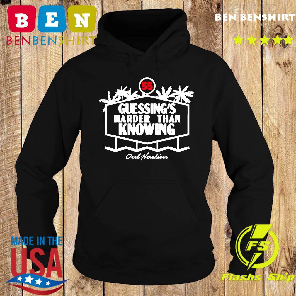 55 Guessing's Harder Than Knowing Oul Hushiur Shirt Hoodie