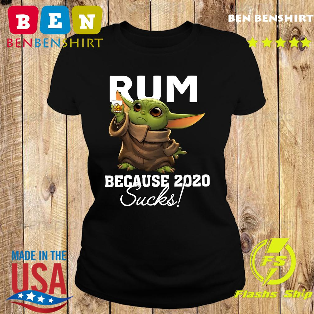 Baby Yoda Rum Because 2020 Sucks American Flag 4th Of July Independence Day Shirt Ladies tee