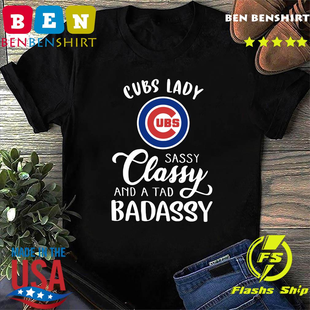 Cubs Lady Sassy Classy And A Tad Badassy Shirt