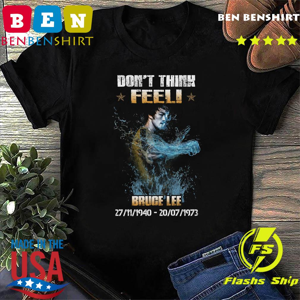 Don't Think Feel Bruce Lee 27 11 1940 - 20 07 1973 Shirt