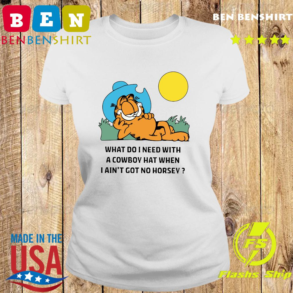 What Do I Need With A Cowboy Hat When I Ain't Got No Horsey Garfield T-Shirt