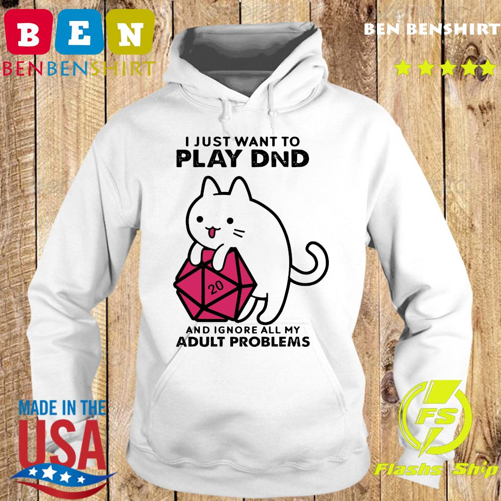 I Just Want To Play Dnd And Ignore All My Adult Problems Shirt Hoodie