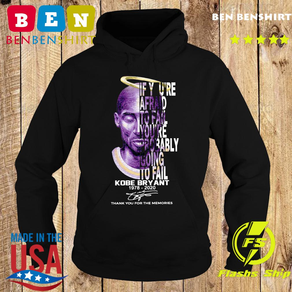 If You're Afraid To Fail You're Probably Going To Fail Kobe Bryant 1978 2020 Thank You For The Memories Signature Shirt Hoodie