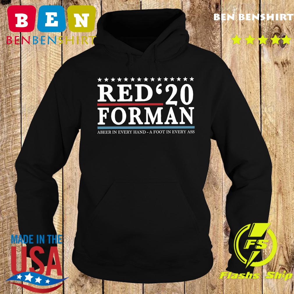Red'20 Forman Abeer In Every Hand A Foot In Every Ass Shirt Hoodie
