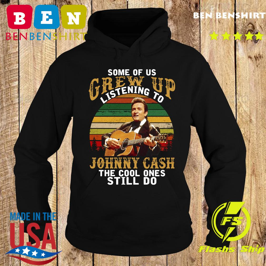 Some Of Us Grew Up Listening To Johnny Cash The Cool Ones Still Do Vintage Shirt Hoodie