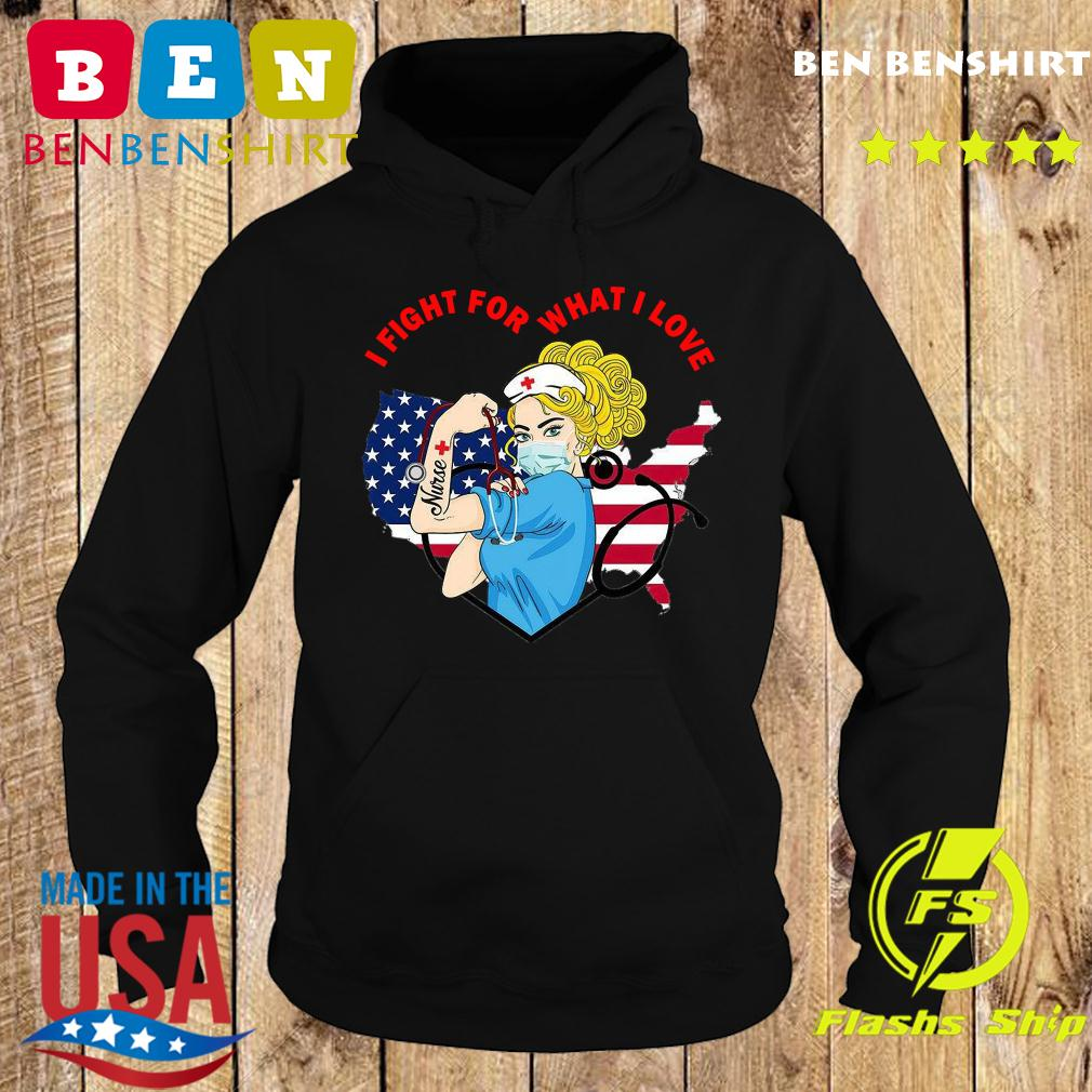 Strong Nurse I Fight For What I Love American Flag Shirt Hoodie