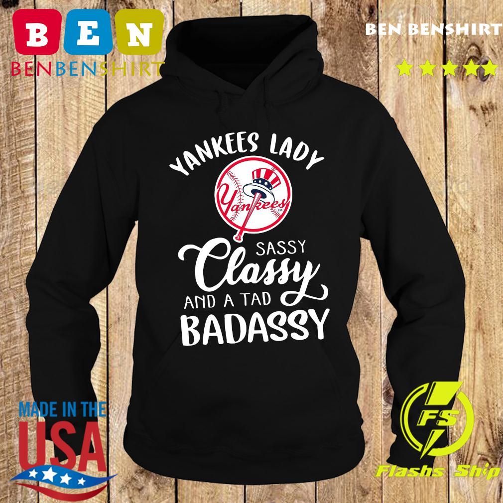 Yankees Lady Sassy Classy And A Tad BadAssy Shirt Hoodie