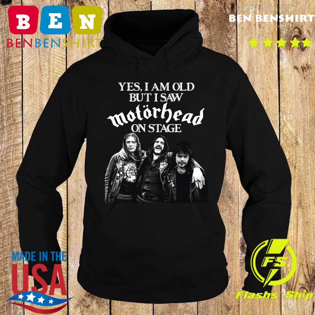 Yes I Am Old But I Saw Motorhead On Stage Shirt Hoodie