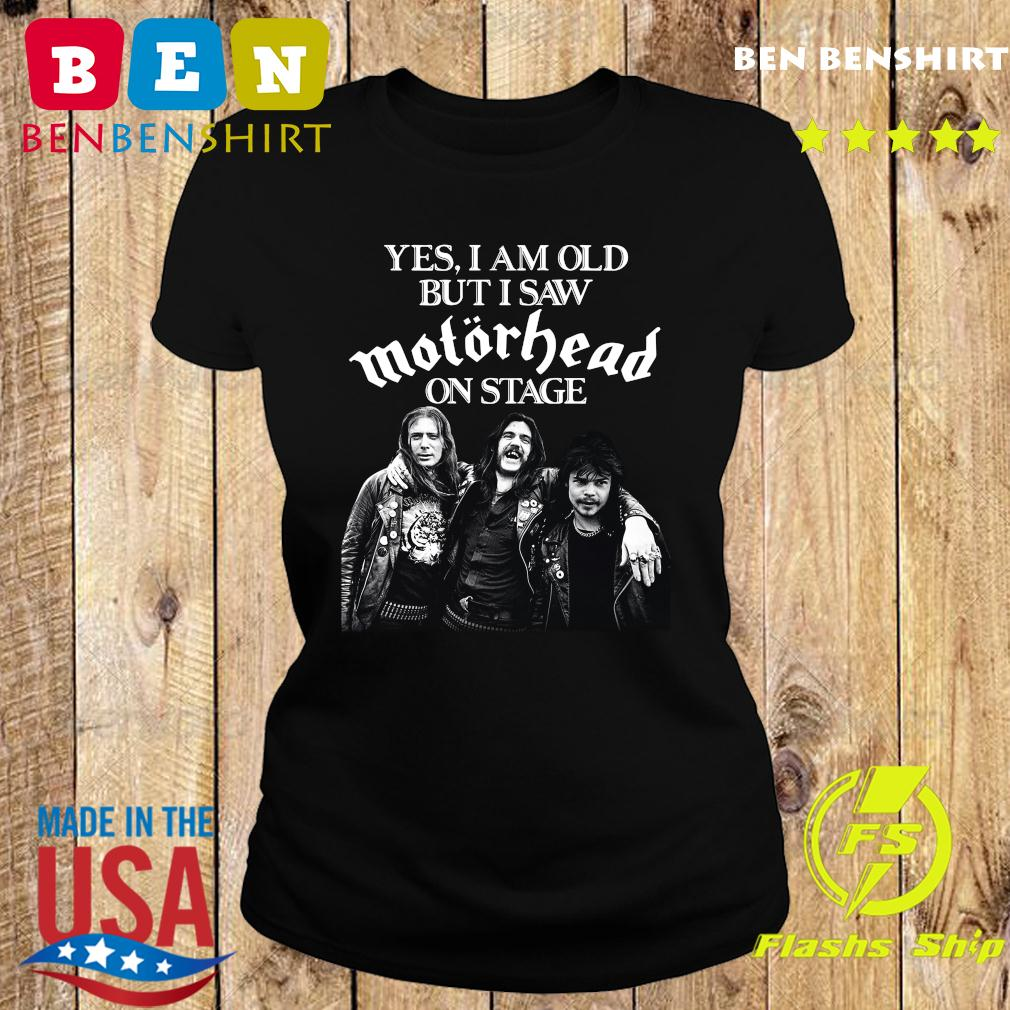 Yes I Am Old But I Saw Motorhead On Stage Shirt Ladies tee