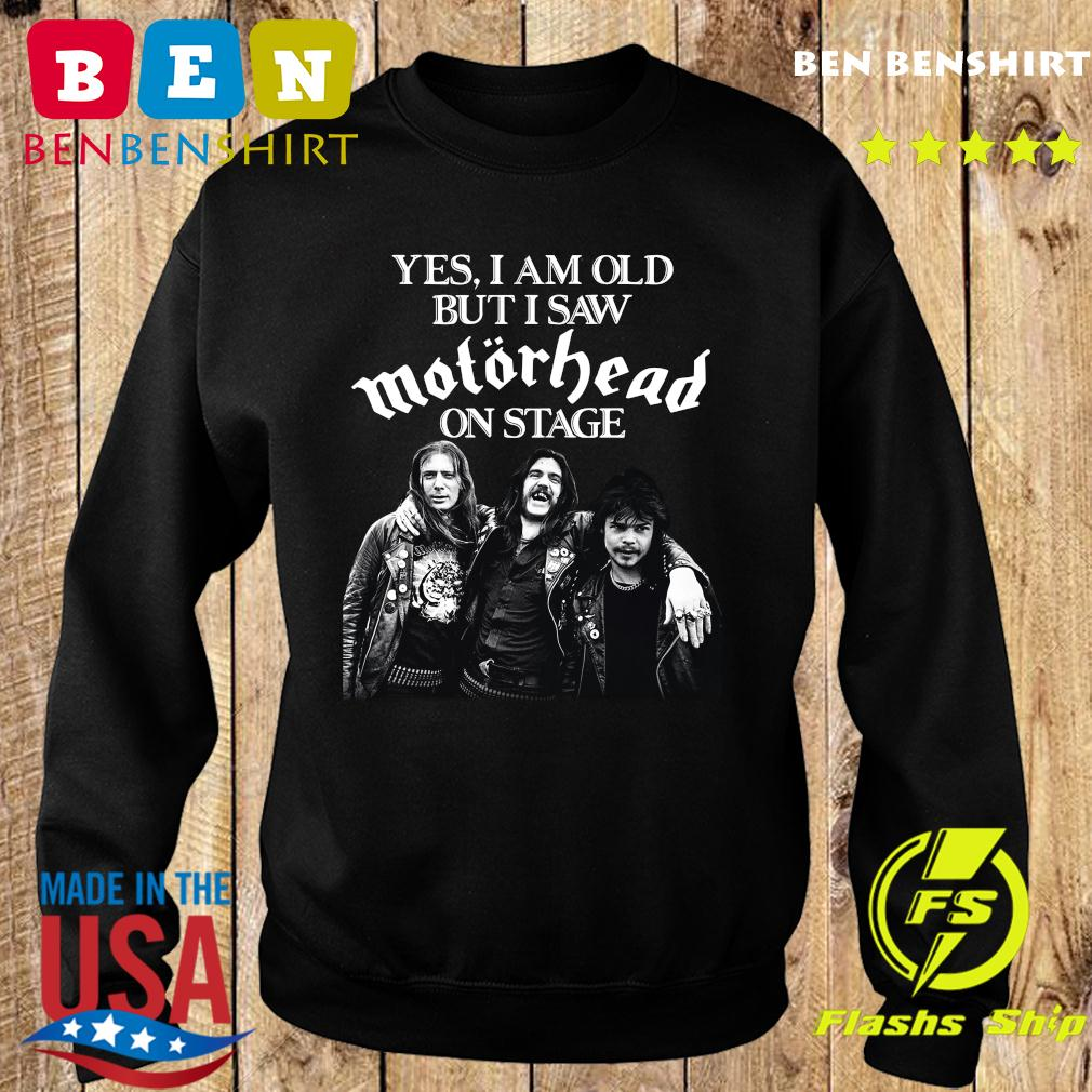 Yes I Am Old But I Saw Motorhead On Stage Shirt Sweater