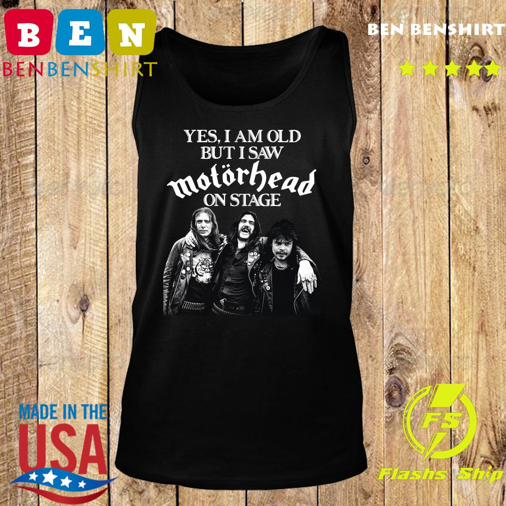 Yes I Am Old But I Saw Motorhead On Stage Shirt Tank top