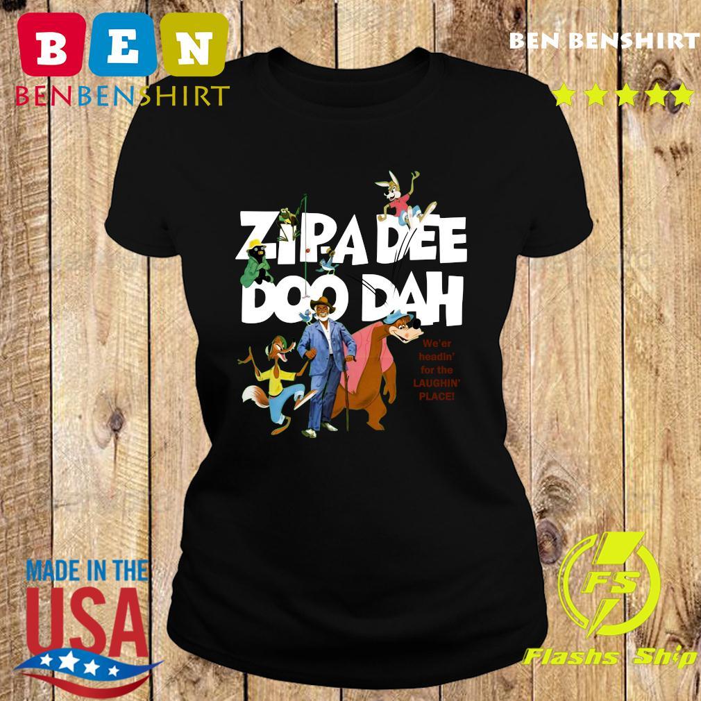 Zipa Dee Doo Dah We'er Headin For The Laughin Place Shirt Ladies tee