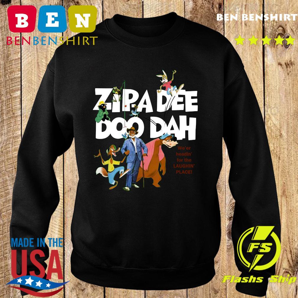 Zipa Dee Doo Dah We'er Headin For The Laughin Place Shirt Sweater