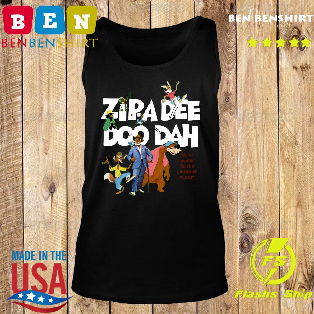 Zipa Dee Doo Dah We'er Headin For The Laughin Place Shirt Tank top