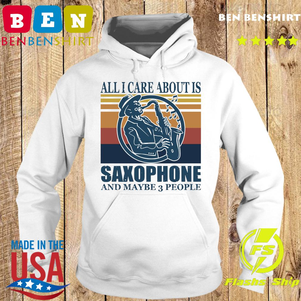 All I Care About Is Saxophone And Maybe 3 People Vintage Retro Shirt Hoodie