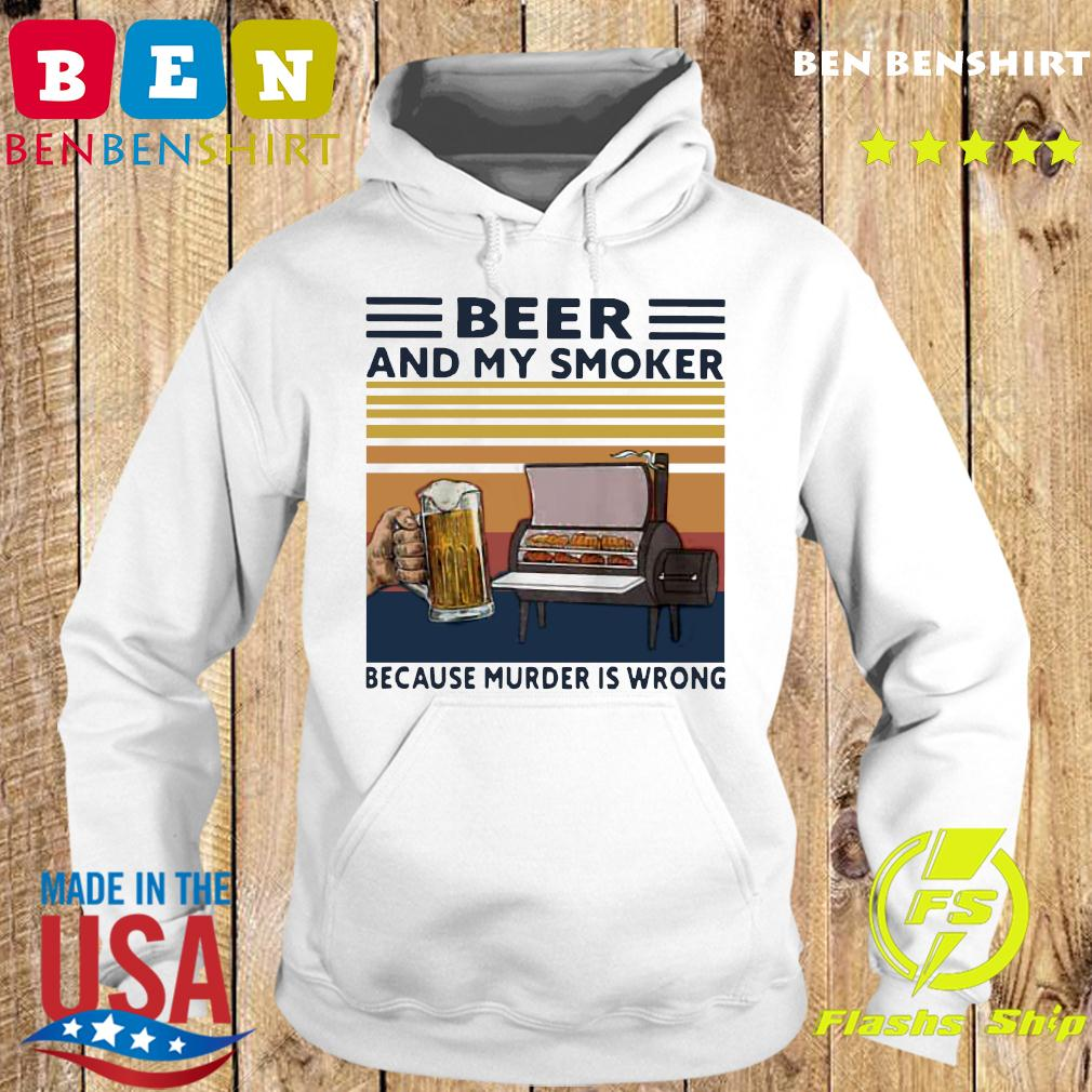 Beer And My Smoker Because Murder Is Wrong Vintage Retro Shirt Hoodie