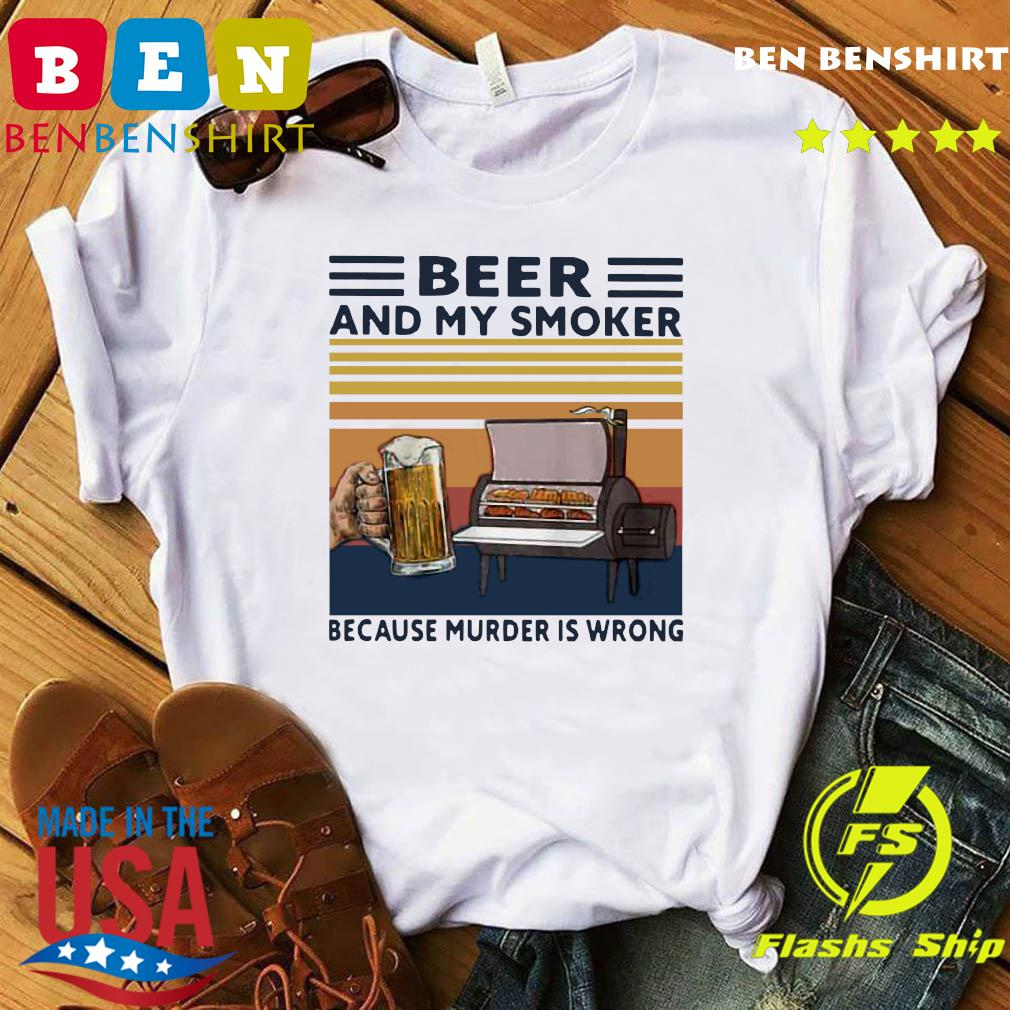 Beer And My Smoker Because Murder Is Wrong Vintage Retro Shirt