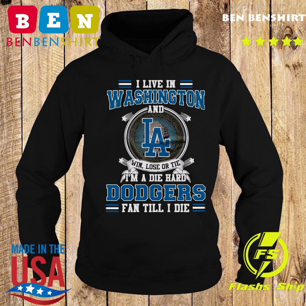 I Live In Washington And Los Angeles Win Lose Or Tie I'm A Die Hard Dodgers Fan Till I Die Shirt Hoodie