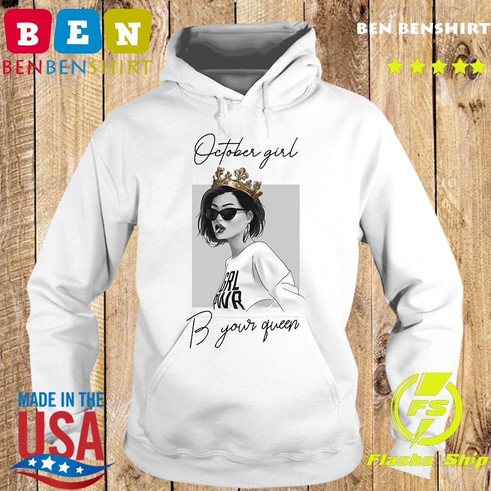October Girl Be Your Queen Shirt Hoodie