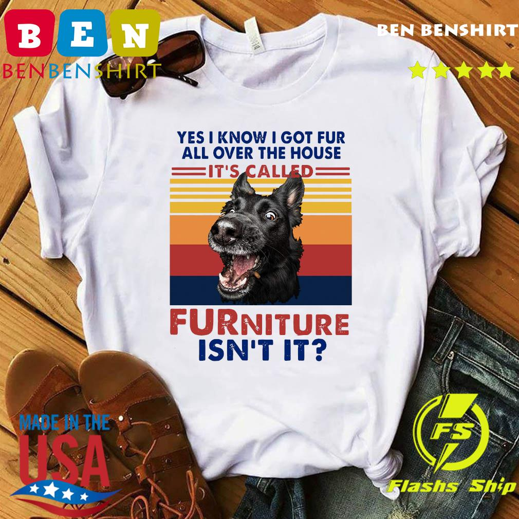 Yes I Know I Got Fur All Over The House It's Called Furniture Isn't It Vintage Retro Shirt