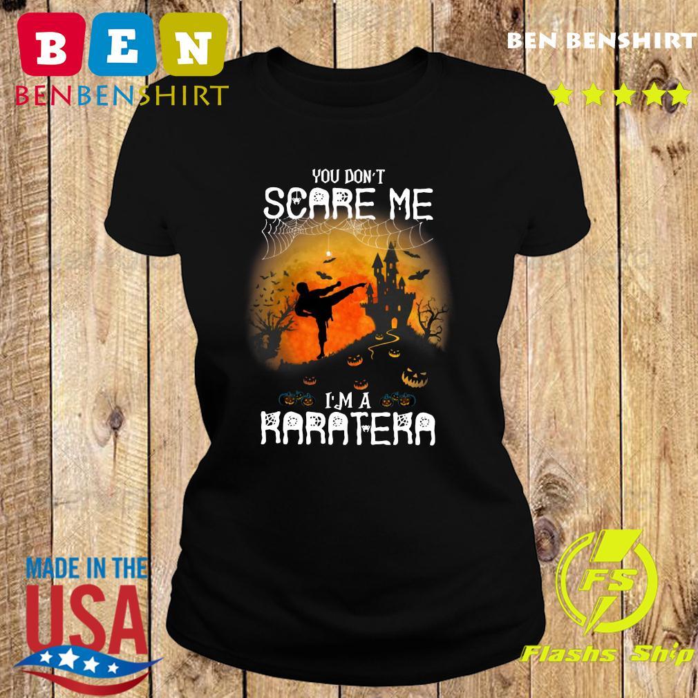 You Don't Scare Me I'm A Karatera Halloween Shirt Ladies tee