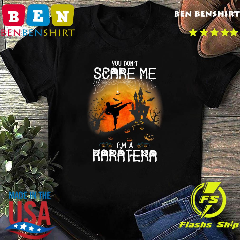 You Don't Scare Me I'm A Karatera Halloween Shirt