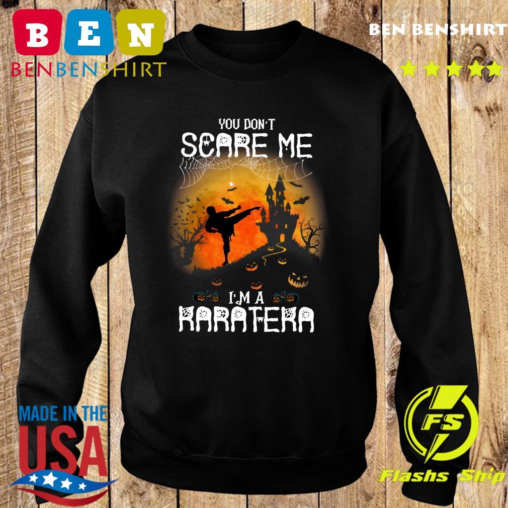 You Don't Scare Me I'm A Karatera Halloween Shirt Sweater