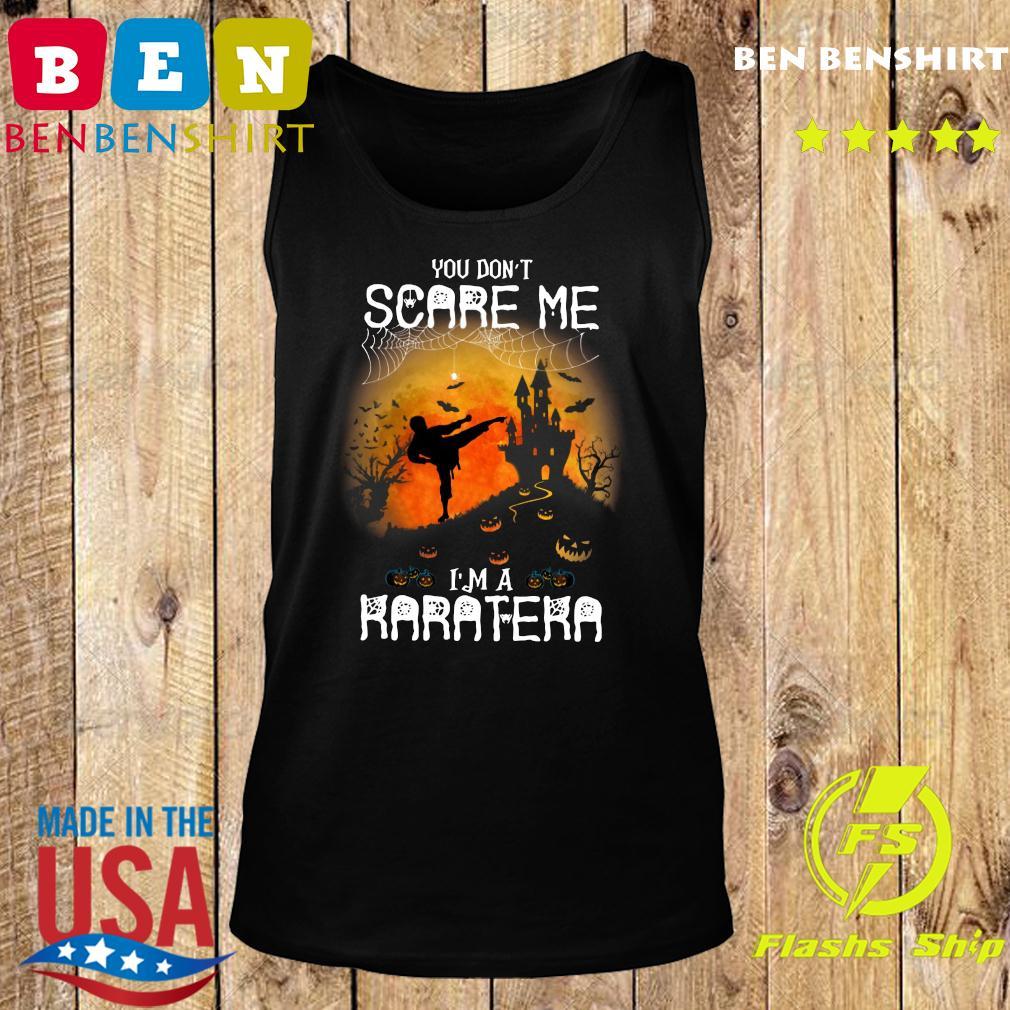 You Don't Scare Me I'm A Karatera Halloween Shirt Tank top