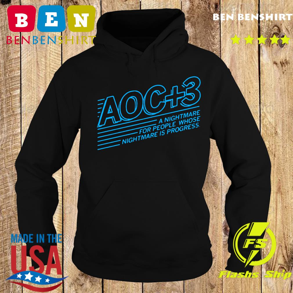Aoc Plus 3 A Nightmare For People Whose Nightmare Is Progress 2020 T-s Hoodie