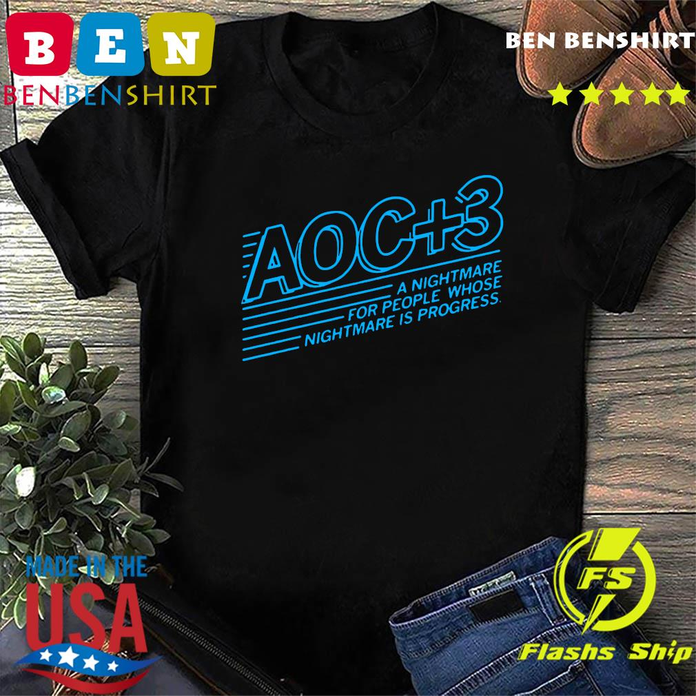 Aoc Plus 3 A Nightmare For People Whose Nightmare Is Progress 2020 T-shirt