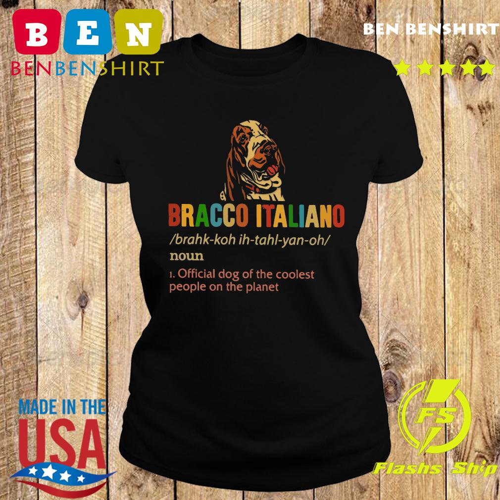 Bracco Italiano Official Dog Of The Coolest People The Planet Shirt Ladies tee