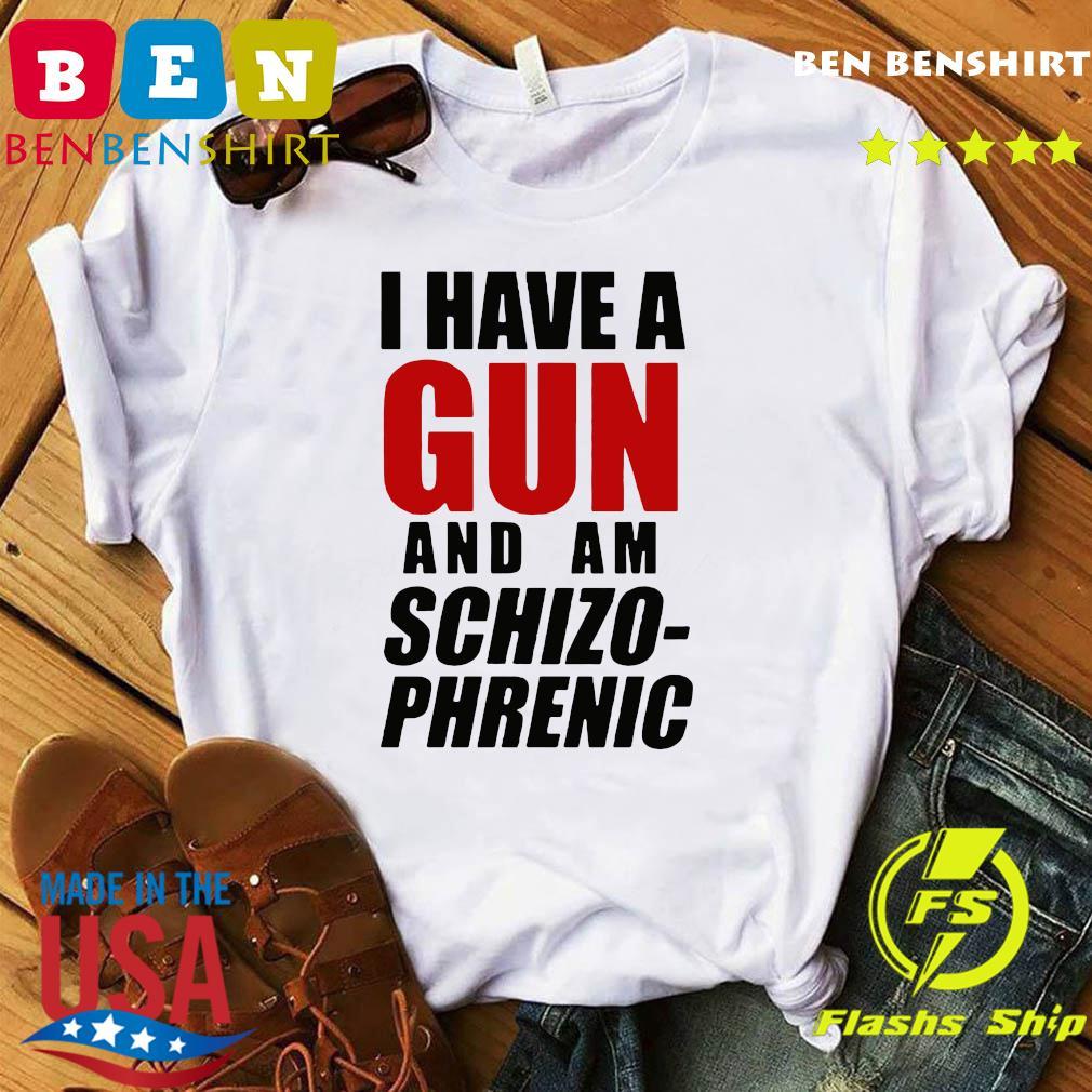 Buy I Have A Gun And Am Schizophrenic T-Shirt