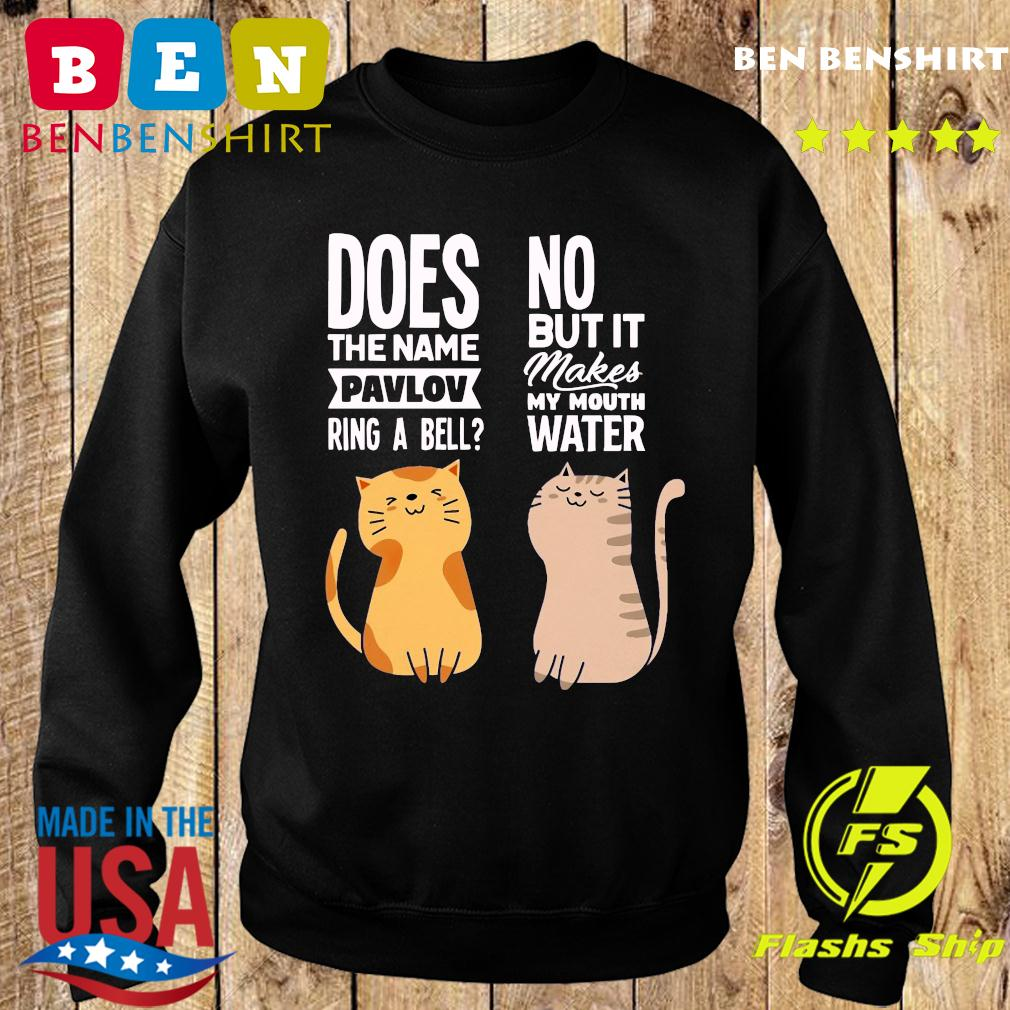 Cat Does The Name Pavlov Ring A Bell No But It Makes My Mouth Water Shirt Sweater
